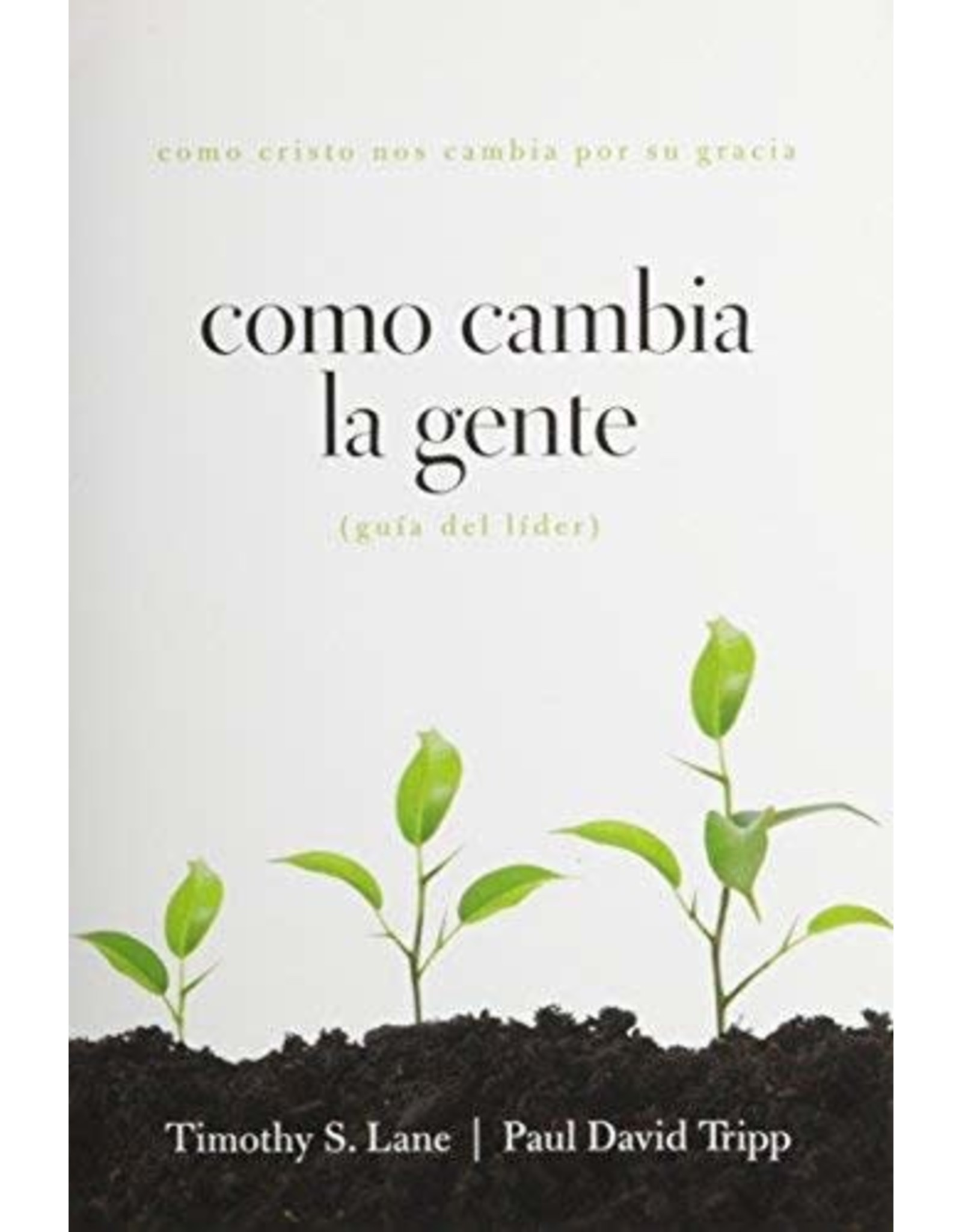 New Growth Press Como Cambia la Gente, Guia del Lider (How People Change Leader's Guide in Spanish)