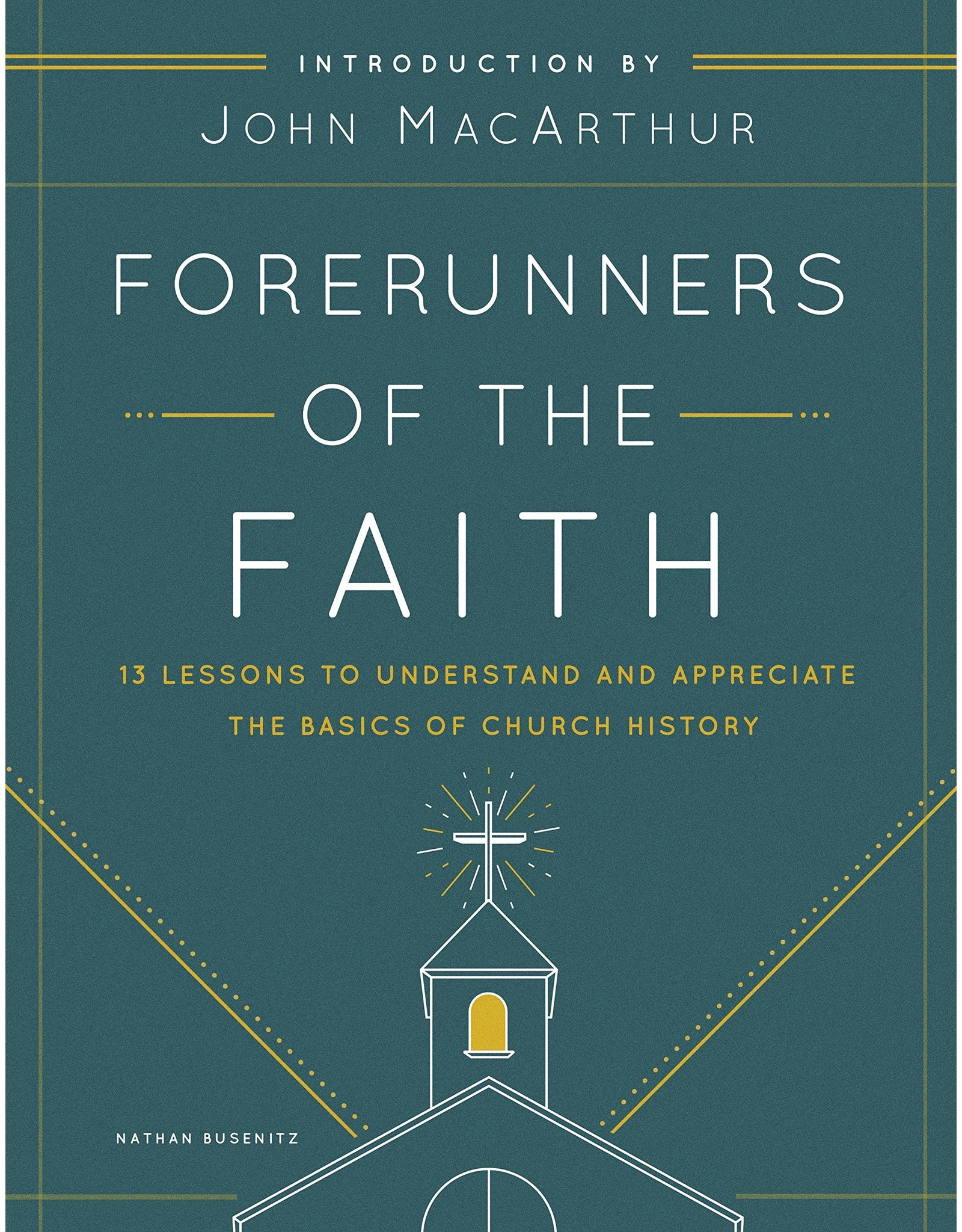 Moody Publishers Forerunners of the Faith: 13 Lessons to Understand and Appreciate the Basics of Church History, Student