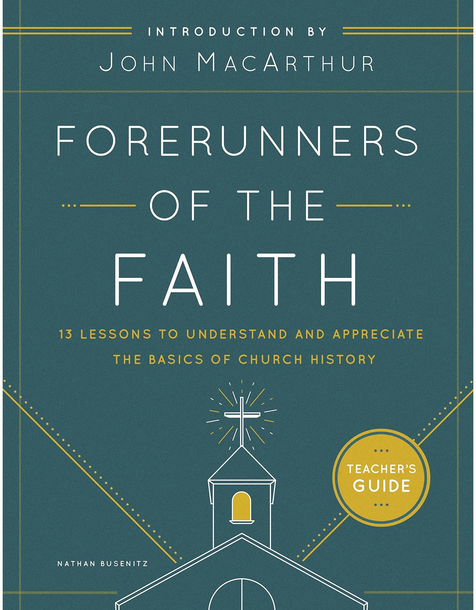 Moody Publishers Forerunners of the Faith: Teachers Guide: 13 Lessons to Understand and Appreciate the Basics of Church History, Teacher