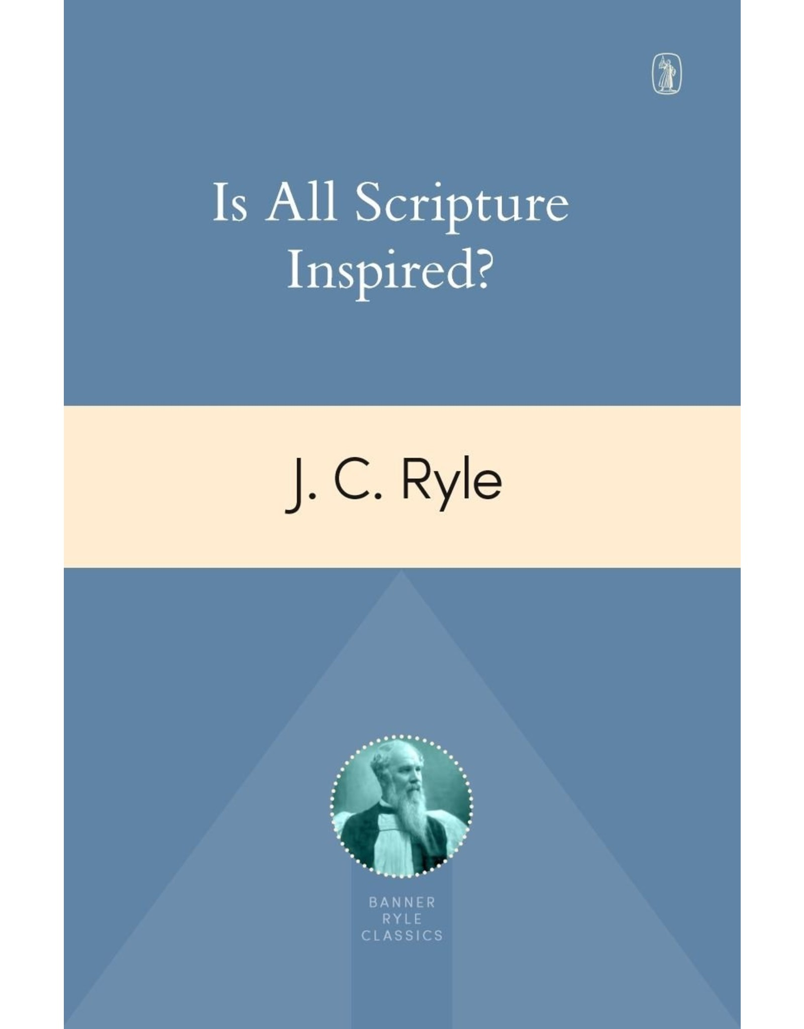 Banner of Truth Is All Scripture Inspired? (Banner Ryle Classics Ed.)