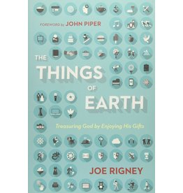 Crossway / Good News The Things of Earth: Treasuring God  by Enjoying