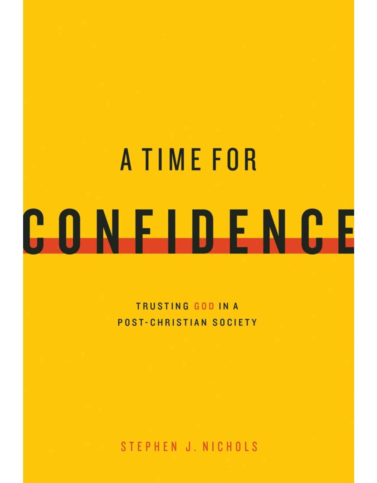 Ligonier / Reformation Trust A Time for Confidence: Trusting God in a Post-Christian Society