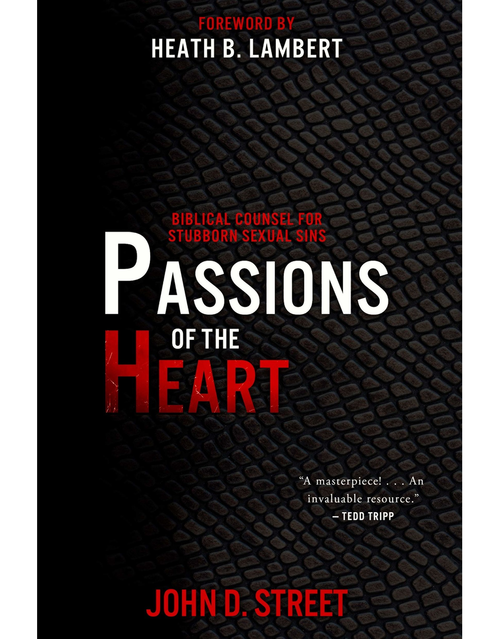 P&R Publishing (Presbyterian and Reformed) Passions of the Heart: Biblical Counsel for Stubborn Sexual Sins