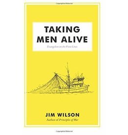 Canon Press Taking Men Alive: Evangelism on the Front Lines