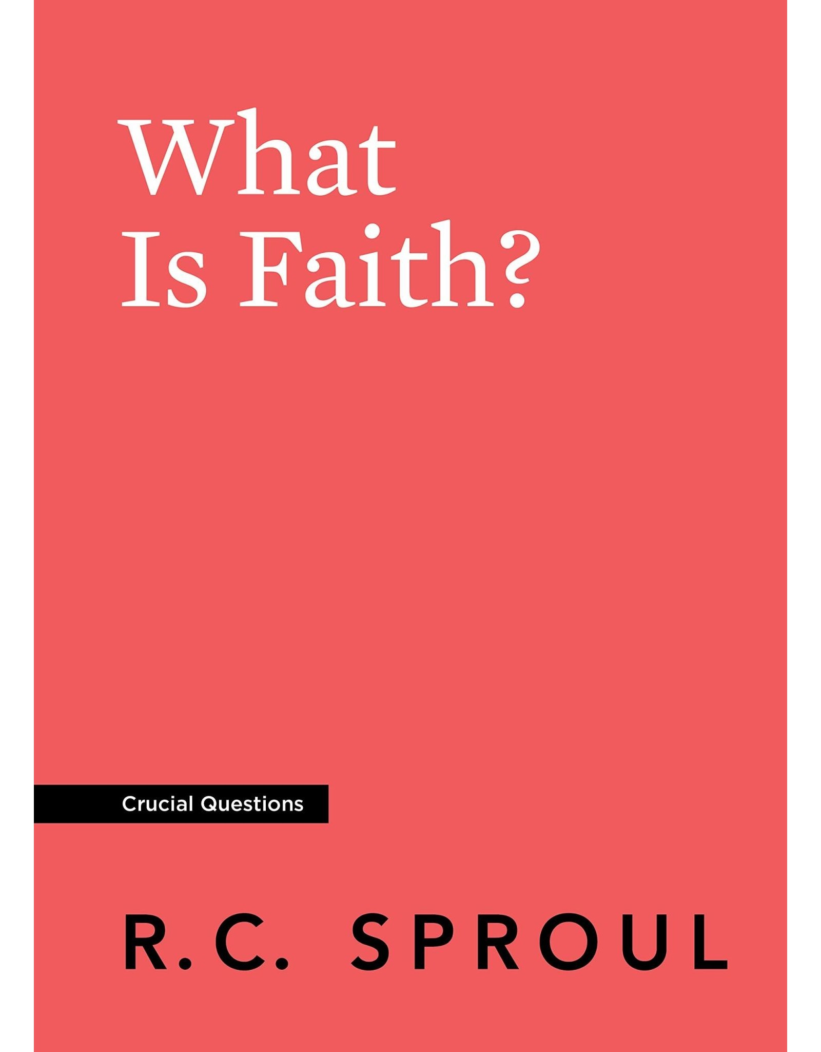 Ligonier / Reformation Trust What Is Faith? (Crucial Questions Series)