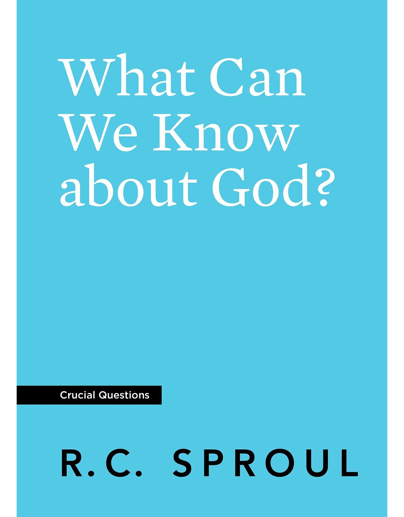 Ligonier / Reformation Trust What Can We Know about God? (Crucial Questions)