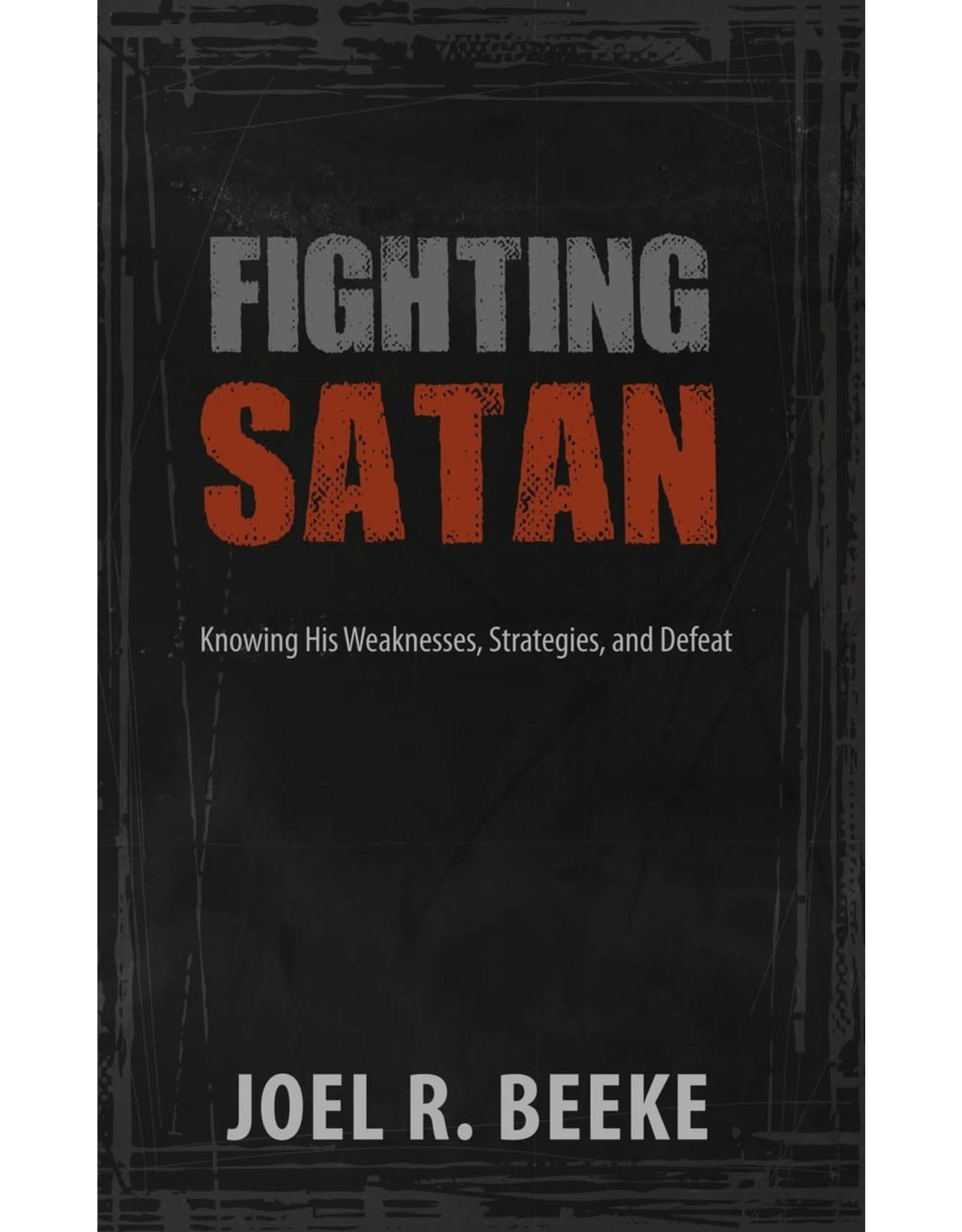 Reformation Heritage Books (RHB) Fighting Satan: Knowing His Weaknesses, Strategies, and Defeat