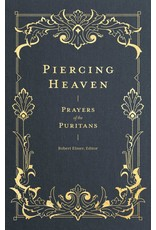 Lexham Press (Bookmasters) Piercing Heaven: Prayers of the Puritans
