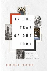 Ligonier / Reformation Trust In the Year of Our Lord: Reflections on Twenty Centuries of Church History