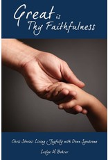 Xulon Great Is Thy Faithfulness: Chris Stories: Living Joyfully with Down Syndrome