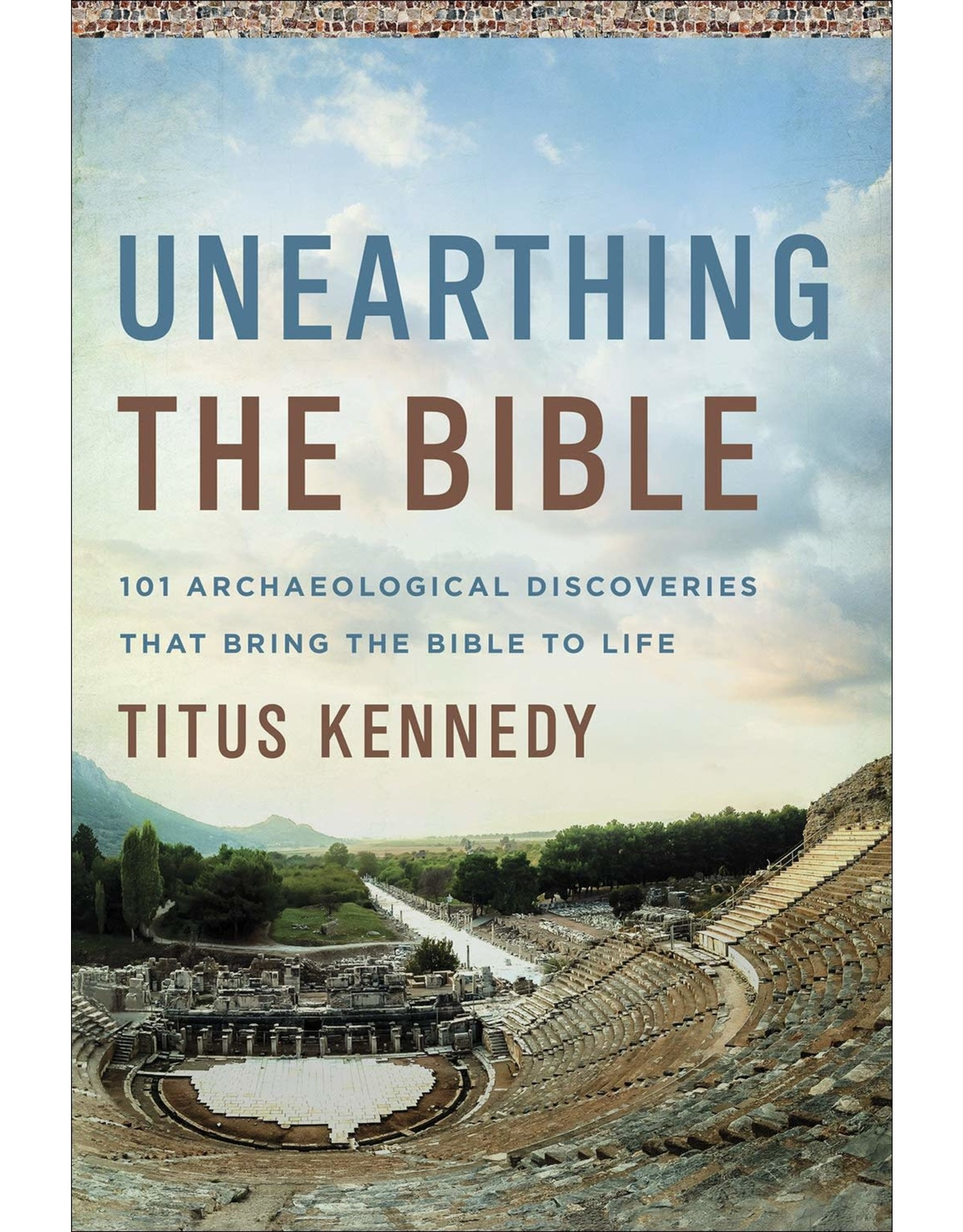 Harvest House Publishers Unearthing the Bible: 101 Archaeological Discoveries That Bring the Bible to Life