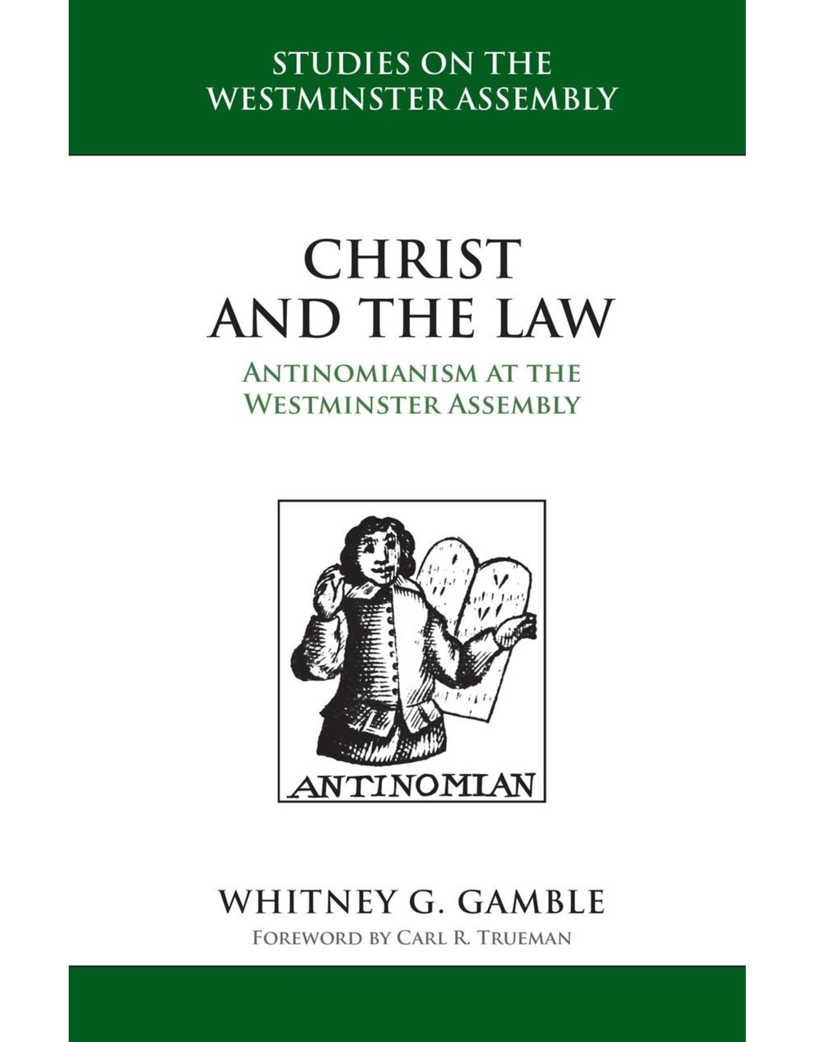 Reformation Heritage Books (RHB) Christ and the Law: Antinomianism at the Westminster Assembly (Studies on the Westminster Assembly Series)