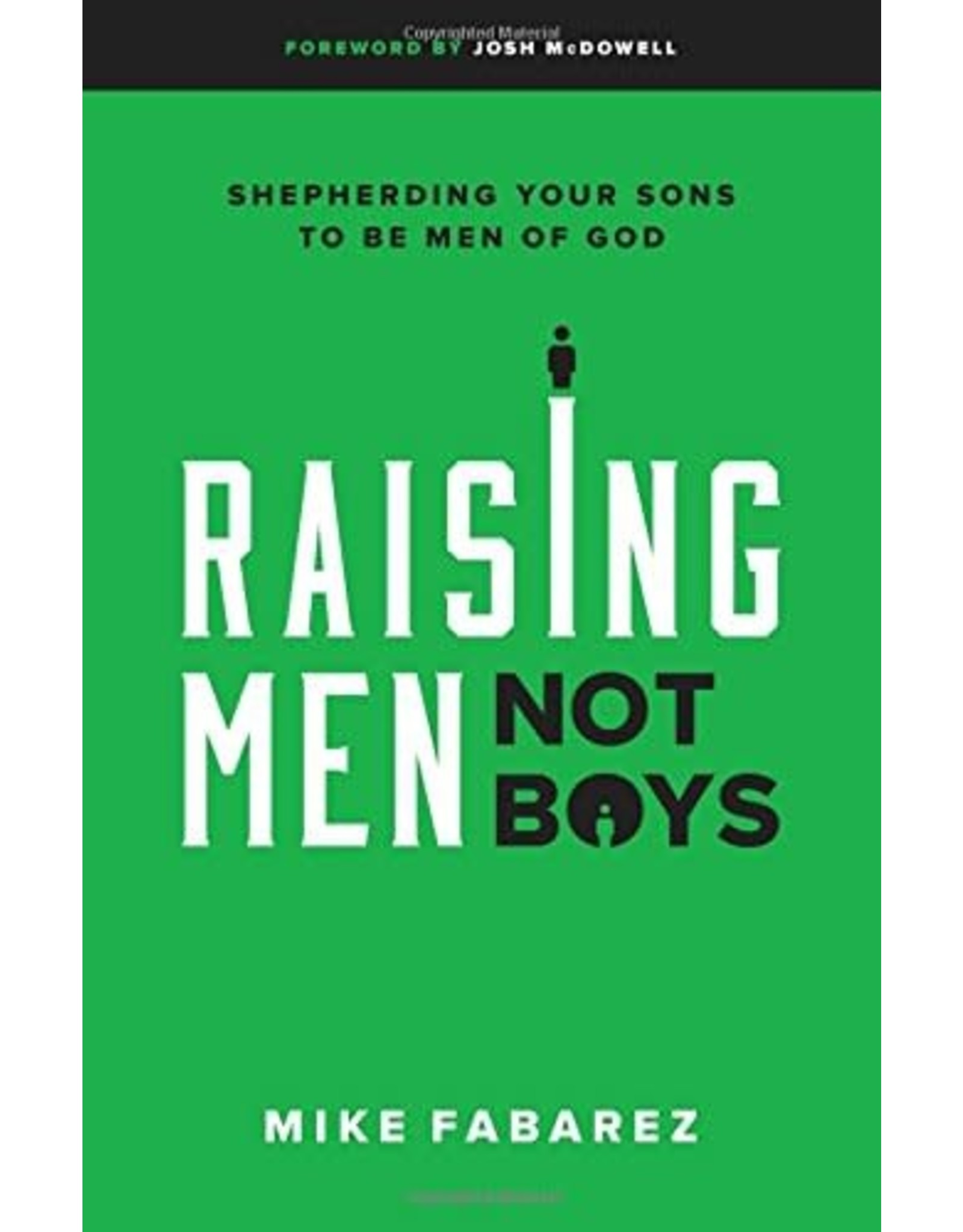 Moody Publishers Raising Men, Not Boys: Shepherding Your Sons to be Men of God