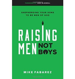 Moody Publishers Raising Men, Not Boys: Shepherding Your Sons to be Men of God
