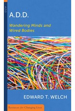 P&R Publishing (Presbyterian and Reformed) ADD: Wandering Minds and Wired Bodies (Resources for Changing Lives)