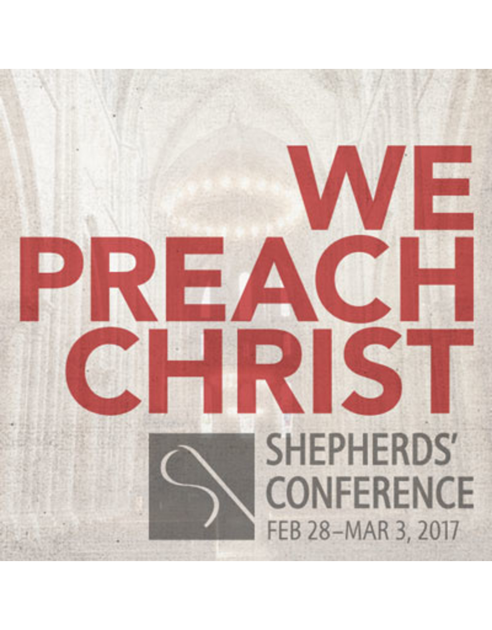 Audio & Visual Ministries We Preach Christ: Honoring the 500th Anniversary of the Reformation, Shepherds' Conference 2017 CDs