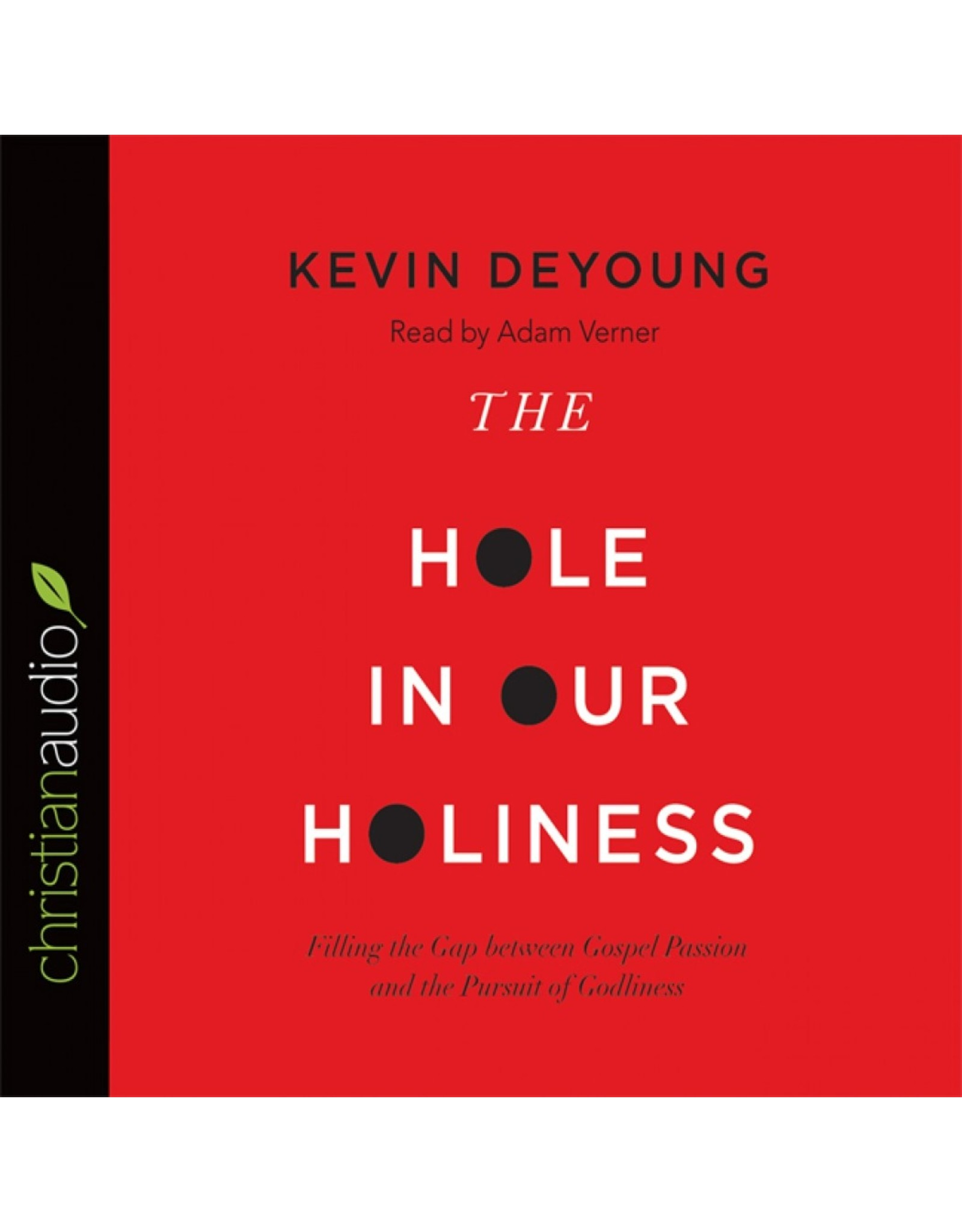 Crossway / Good News The Hole in Our Holiness: Filling the Gap between Gospel Passion and the Pursuit of Godliness (Audio CD)