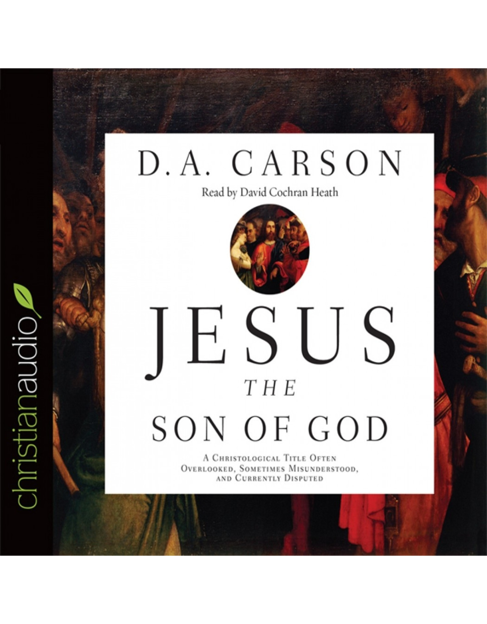 Jesus the Son of God: A Christological Title Often Overlooked, Sometimes Misunderstood, and Currently Disputed (Audio CD)