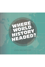 Grace to You (GTY) Where in the World is History Headed? (Audio CD)