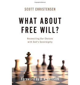 P&R Publishing (Presbyterian and Reformed) What about Free Will?