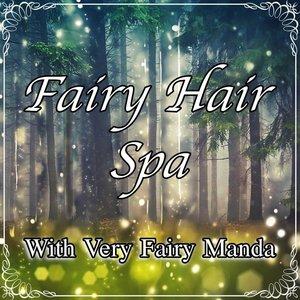 Very Fairy Manda Fairy Hair Spa 2/20/19
