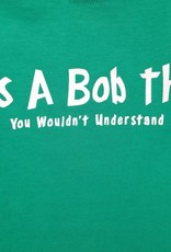 It's A Bob Thing You Wouldn't Understand