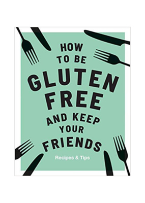 How To Be Gluten-free And Keep Friends