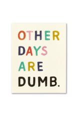 Other Days Are Dumb - Birthday Card