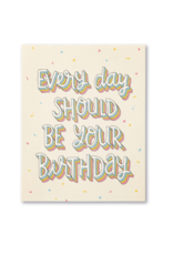 Everyday Should Be Your Birthday Card