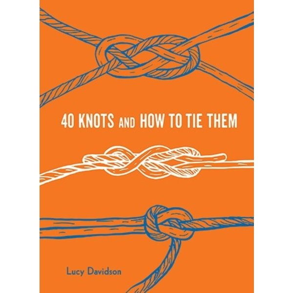 Princeton Architectural Press Forty Knots and How to Tie Them