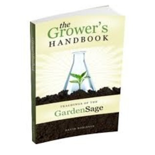 THE GROWERS HANDBOOK, TEACHINGS OF THE GARDEN SAGE