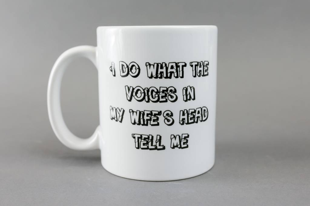 Mug, I Do What the Voices in My Wife's Head Tell Me