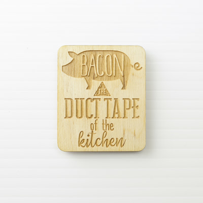 Wood Magnet, Bacon the Duct Tape of the Kitchen