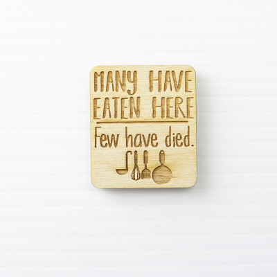 Wood Magnet, Many Have Eaten Here, Few Have Died