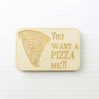 Wood Magnet, You want a Pizza me?!