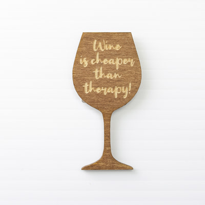 Wood Magnet, Wine is Cheaper than Therapy