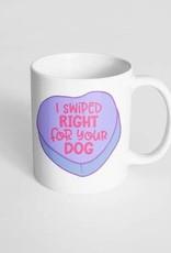 I Swiped Right For Your Dog 11 oz. Mug