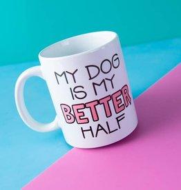 My Dog is My Better Half 11 oz. Mug