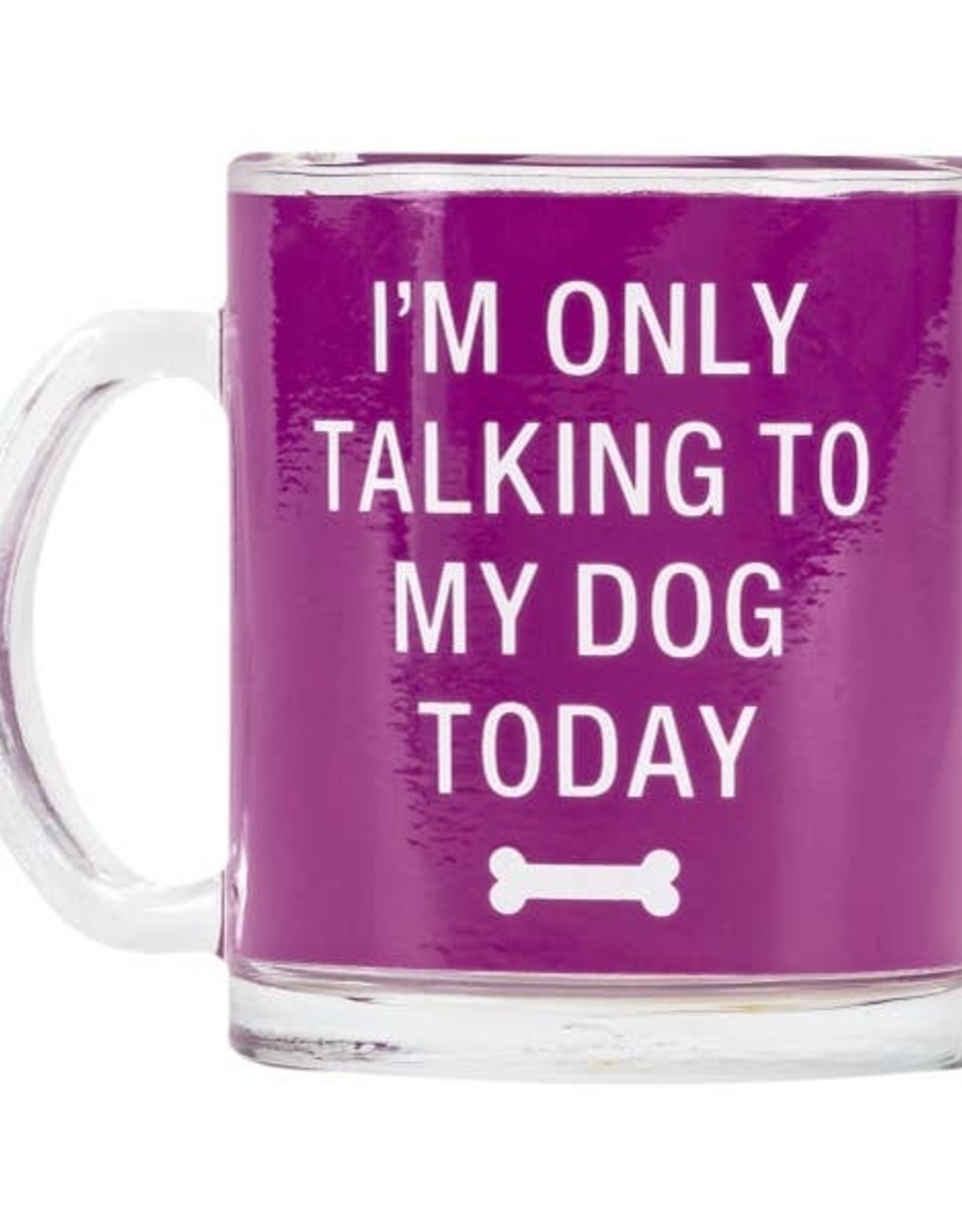 About Face Designs About Face Designs Glass Mug I'm Only Talking To My Dog Today