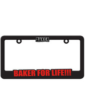 Baker Baker For Life!!! License Plate Holder