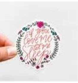WILDFLOWER PAPER COMPANY IF YOU LOVE ME LET ME SLEEP STICKER