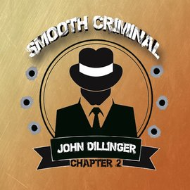 Smooth Criminal Smooth Criminal - John Dillinger