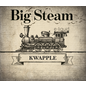 Big Steam Big Steam - Kwapple