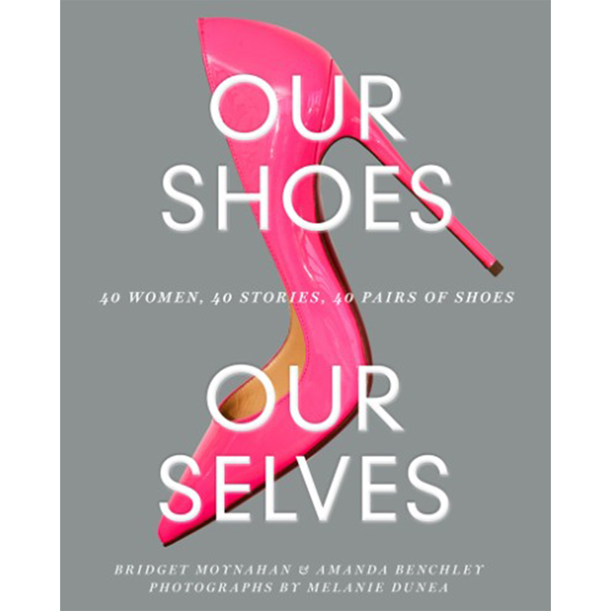 Abrams Our Shoes Our Selves by Bridget Moynahan and Amanda Benchley