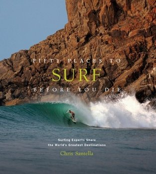 Abrams 50 Places to Surf Before You Die By Chris Santella