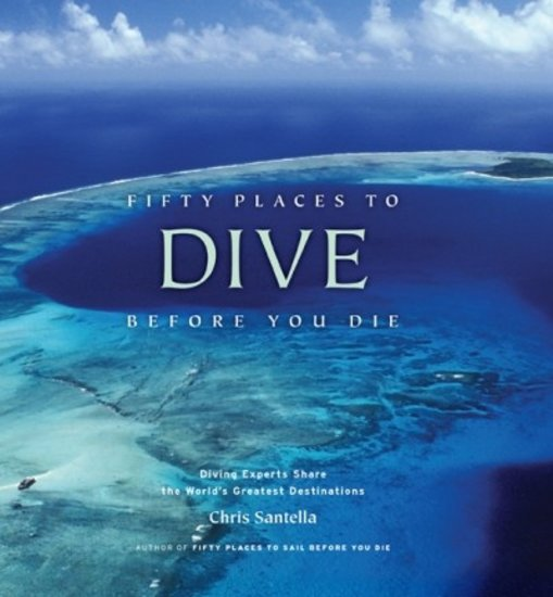 Abrams 50 Places to Dive Before You Die by Chris Santella