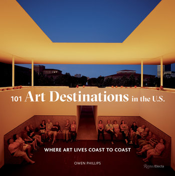 Rizzoli 101 Art Destinations in the U.S. by Owen Phillips