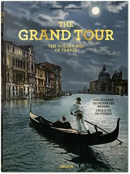 Taschen The Grand Tour: The Golden Age of Travel by Sabine Arqué