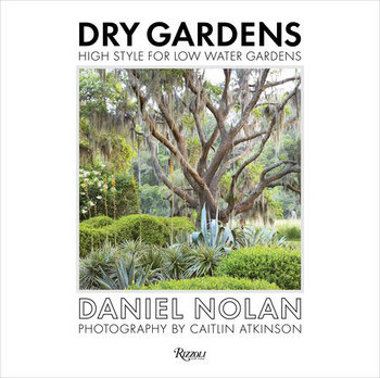 Rizzoli Dry Gardens by Daniel Nolan