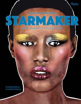 Rizzoli Richard Bernstein: Starmaker   Andy Warhol's Cover Artist